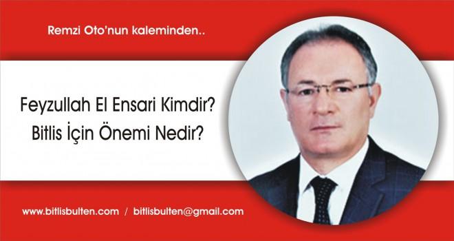 Feyzullah El Ensari Kimdir? Bitlis İçin Önemi Nedir?