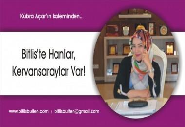 Bitlis'te Hanlar, Kervansaraylar Var!